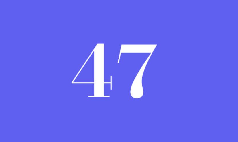 WHAT DOES 47 MEAN SPIRITUALLY – ANGEL NUMBER